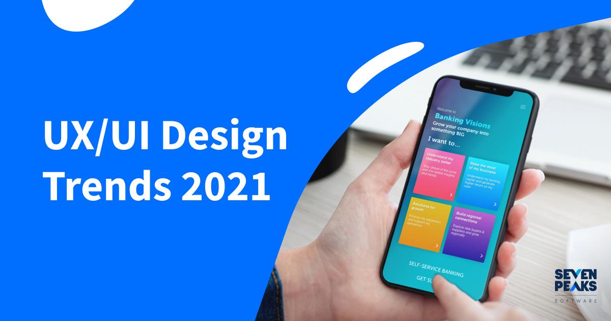 UX UI Design Trends 2021