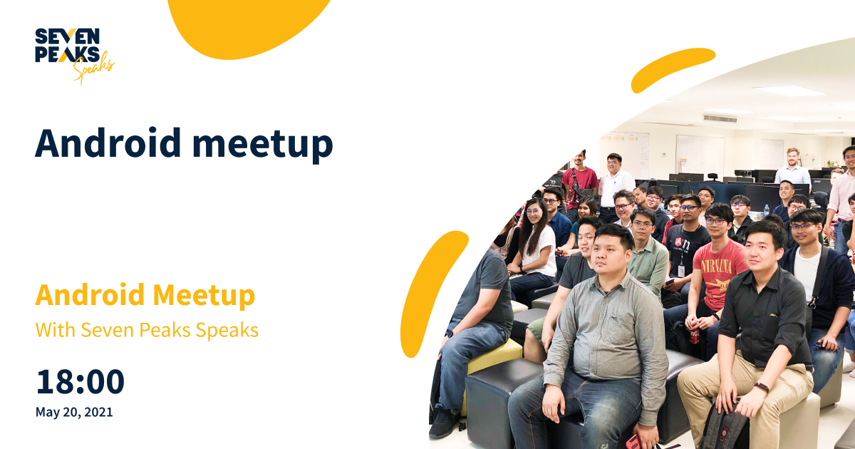 Seven Peaks Speaks Android Meetup May 2021